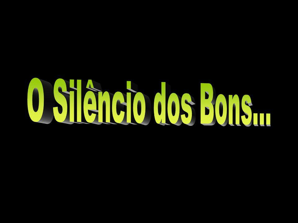 O Silêncio dos Bons...