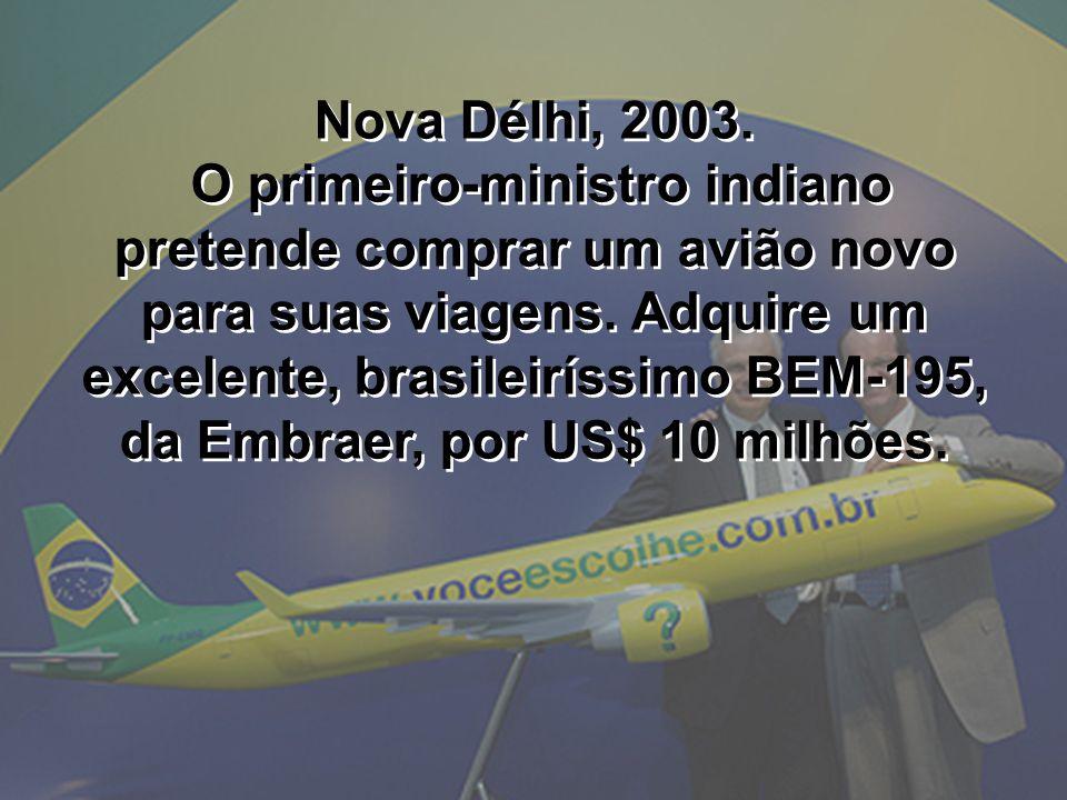 Nova Délhi, 2003. O primeiro-ministro indiano pretende comprar um avião novo para suas viagens.