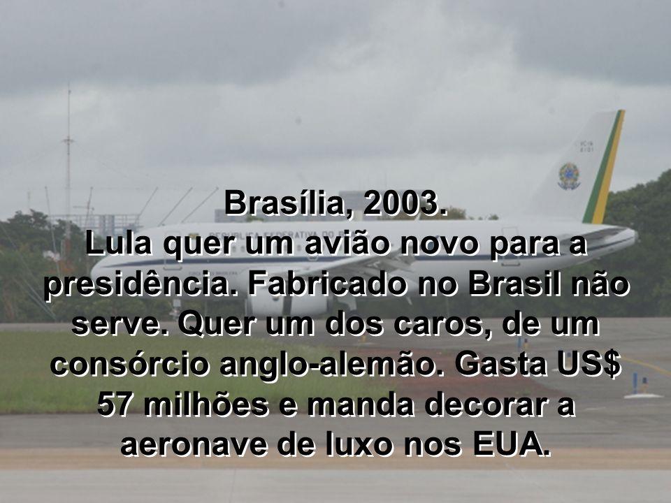 Brasília, 2003. Lula quer um avião novo para a presidência