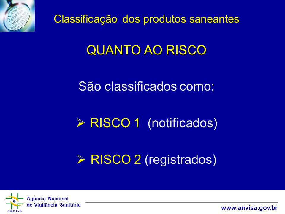 São classificados como: RISCO 1 (notificados) RISCO 2 (registrados)