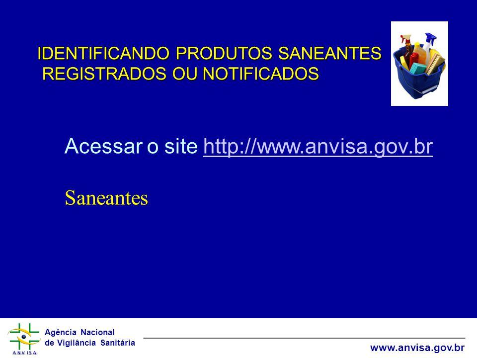 Acessar o site http://www.anvisa.gov.br Saneantes