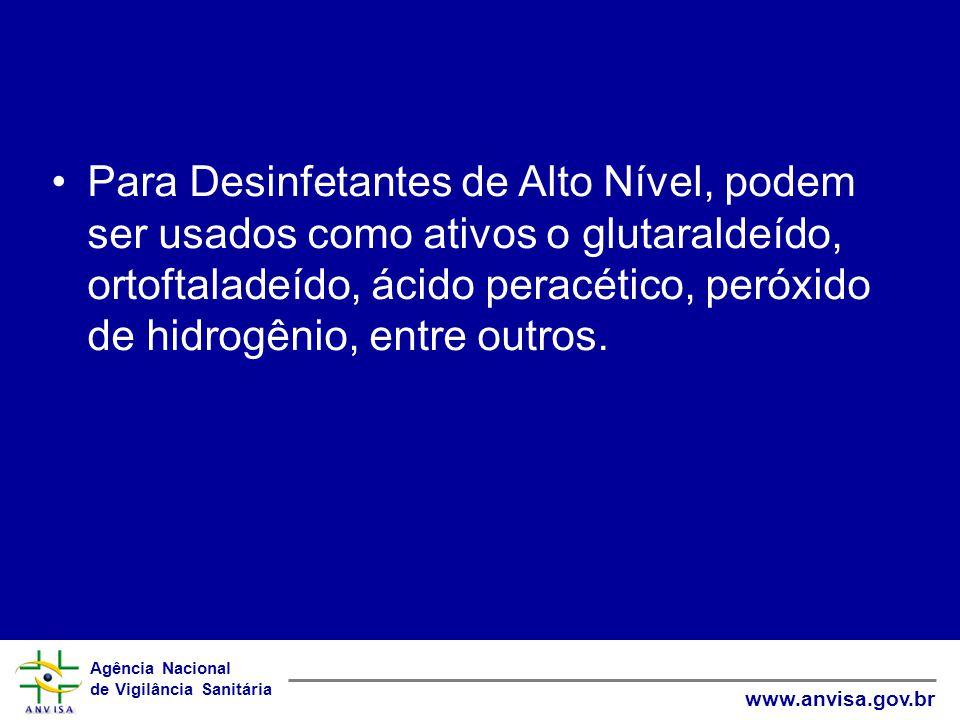 Para Desinfetantes de Alto Nível, podem ser usados como ativos o glutaraldeído, ortoftaladeído, ácido peracético, peróxido de hidrogênio, entre outros.