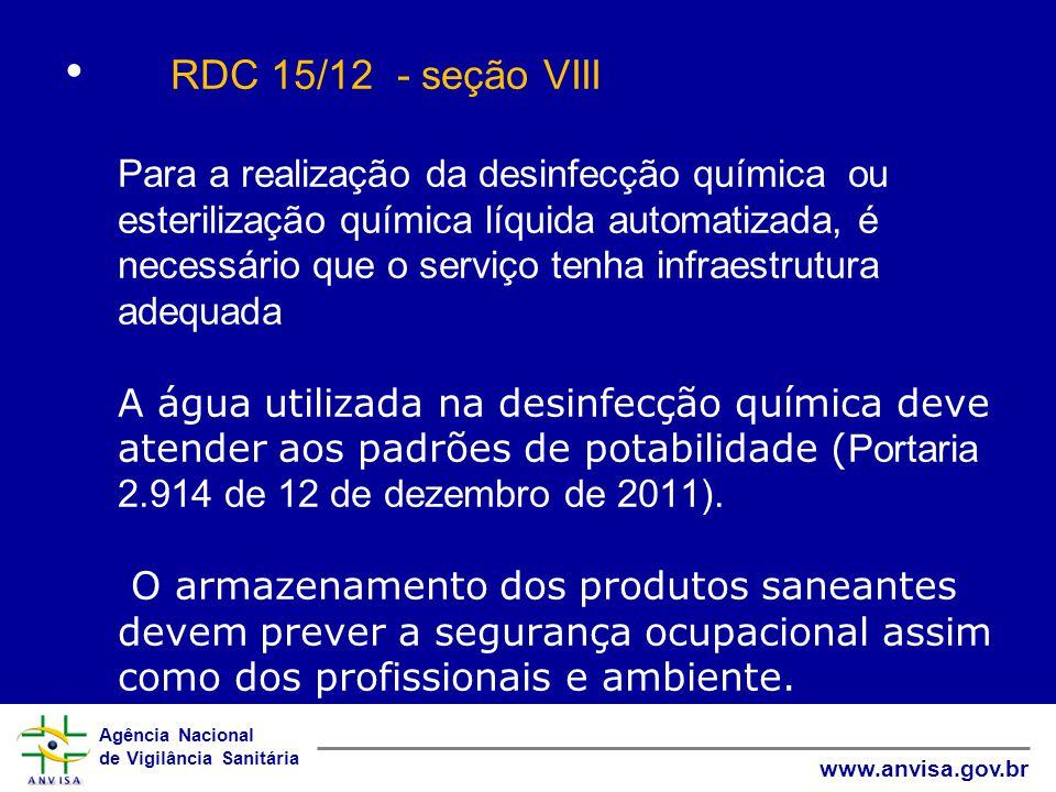 RDC 15/12 - seção VIII Para a realização da desinfecção química ou esterilização química líquida automatizada, é necessário que o serviço tenha infraestrutura adequada A água utilizada na desinfecção química deve atender aos padrões de potabilidade (Portaria 2.914 de 12 de dezembro de 2011).