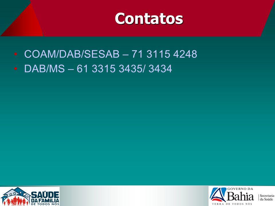 Contatos COAM/DAB/SESAB – 71 3115 4248 DAB/MS – 61 3315 3435/ 3434 36