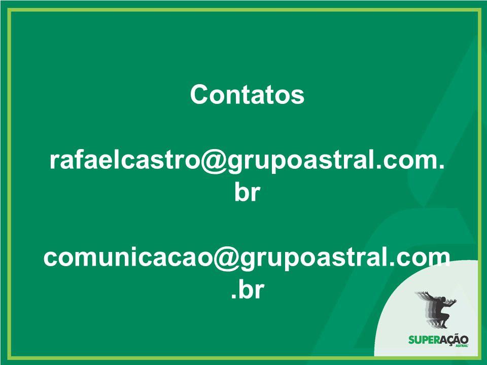 Contatos rafaelcastro@grupoastral.com.br comunicacao@grupoastral.com.br