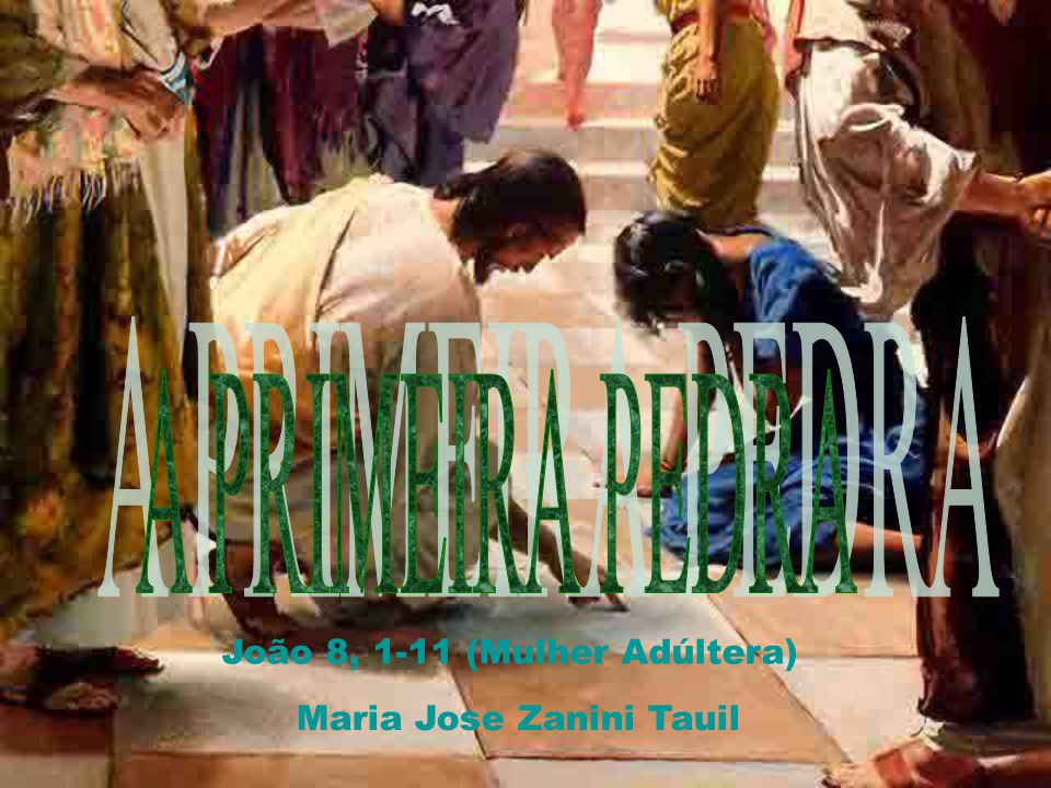 A PRIMEIRA PEDRA João 8, 1-11 (Mulher Adúltera)