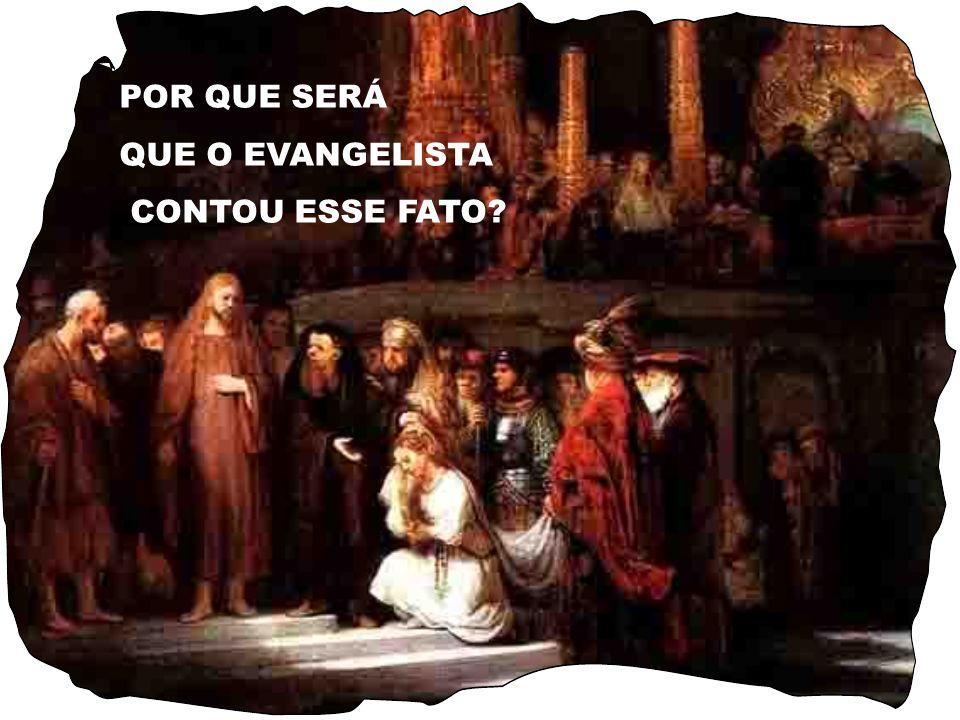 POR QUE SERÁ QUE O EVANGELISTA CONTOU ESSE FATO