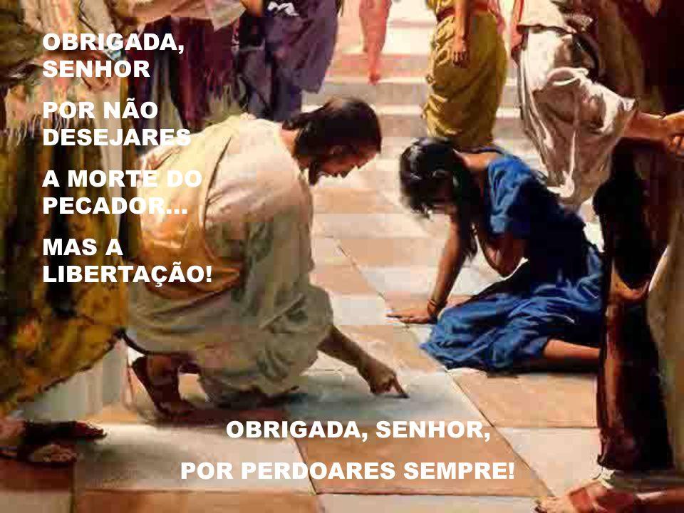 OBRIGADA, SENHOR POR NÃO DESEJARES. A MORTE DO PECADOR...