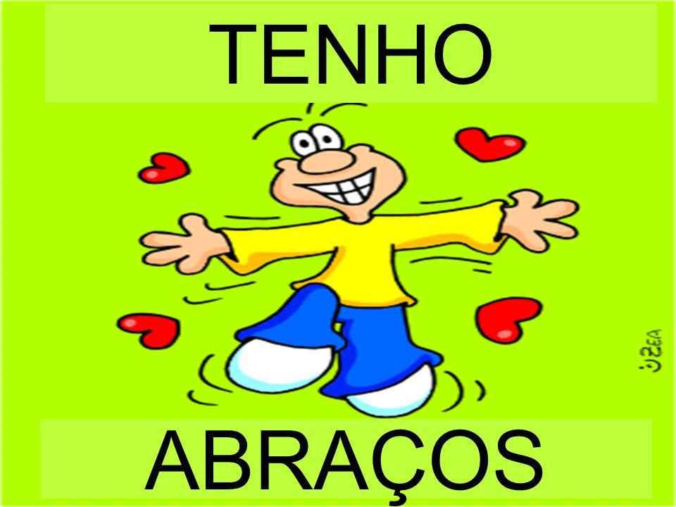 TENHO ABRAÇOS