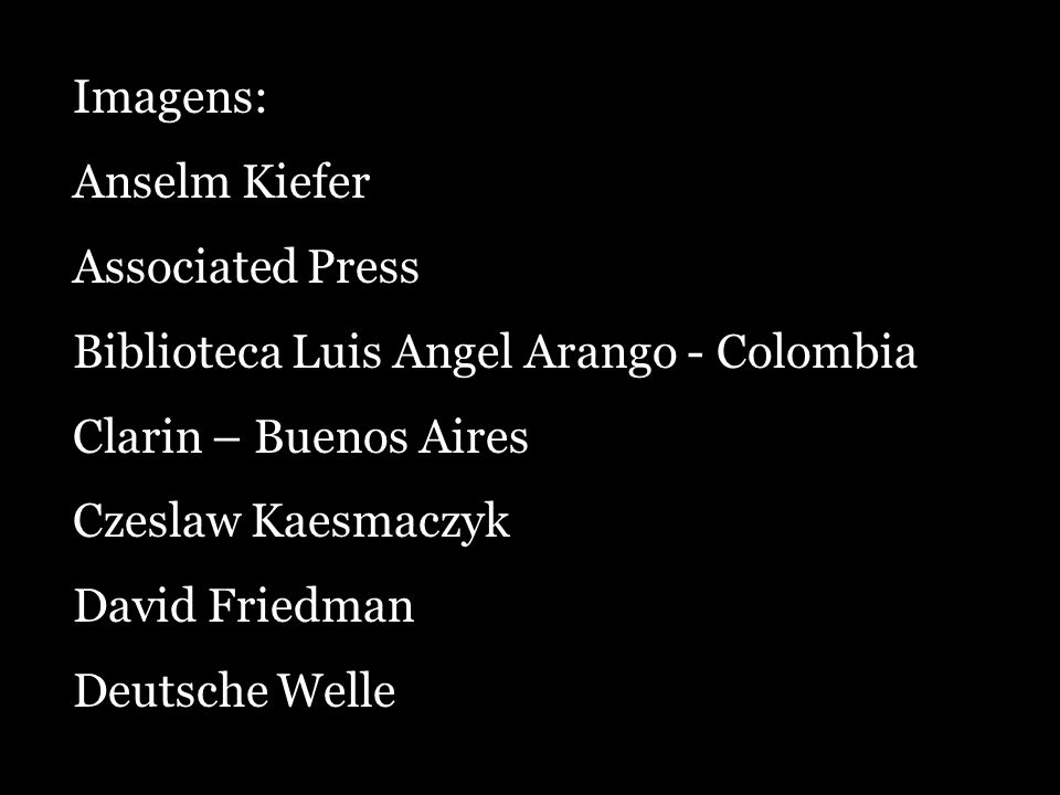 Imagens: Anselm Kiefer. Associated Press. Biblioteca Luis Angel Arango - Colombia. Clarin – Buenos Aires.