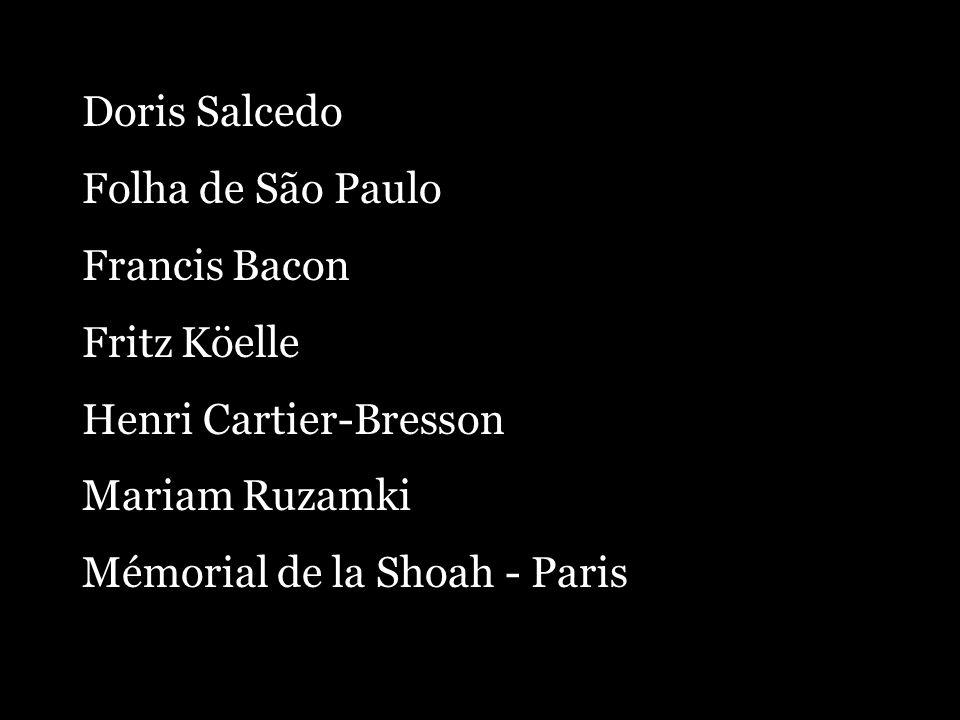 Doris Salcedo Folha de São Paulo. Francis Bacon. Fritz Köelle. Henri Cartier-Bresson. Mariam Ruzamki.