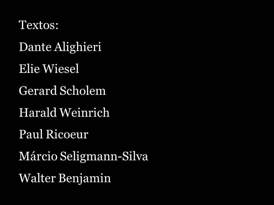 Textos: Dante Alighieri. Elie Wiesel. Gerard Scholem. Harald Weinrich. Paul Ricoeur. Márcio Seligmann-Silva.
