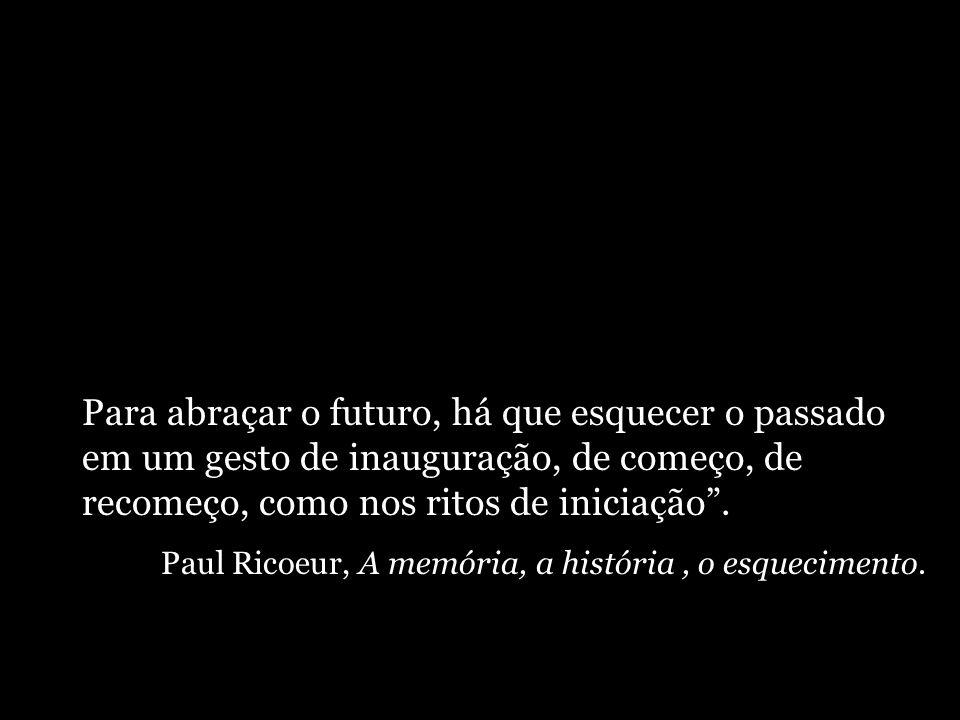 Para abraçar o futuro, há que esquecer o passado em um gesto de inauguração, de começo, de recomeço, como nos ritos de iniciação .