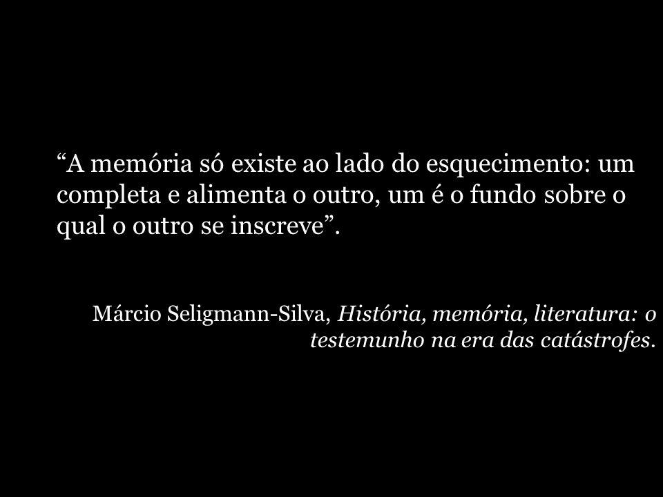 A memória só existe ao lado do esquecimento: um completa e alimenta o outro, um é o fundo sobre o qual o outro se inscreve .