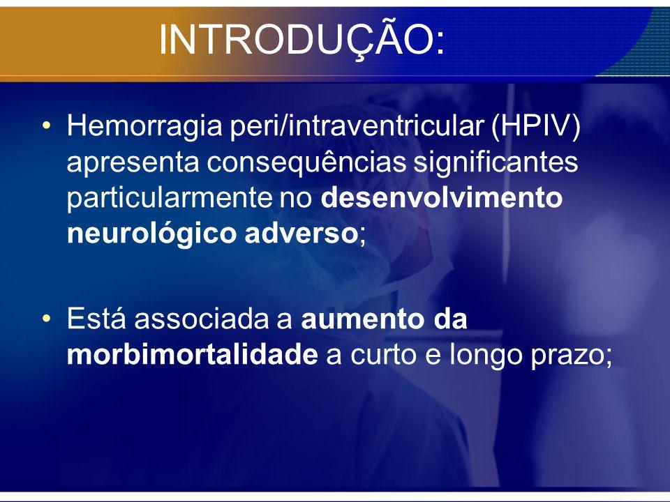 INTRODUÇÃO: Hemorragia peri/intraventricular (HPIV) apresenta consequências significantes particularmente no desenvolvimento neurológico adverso;