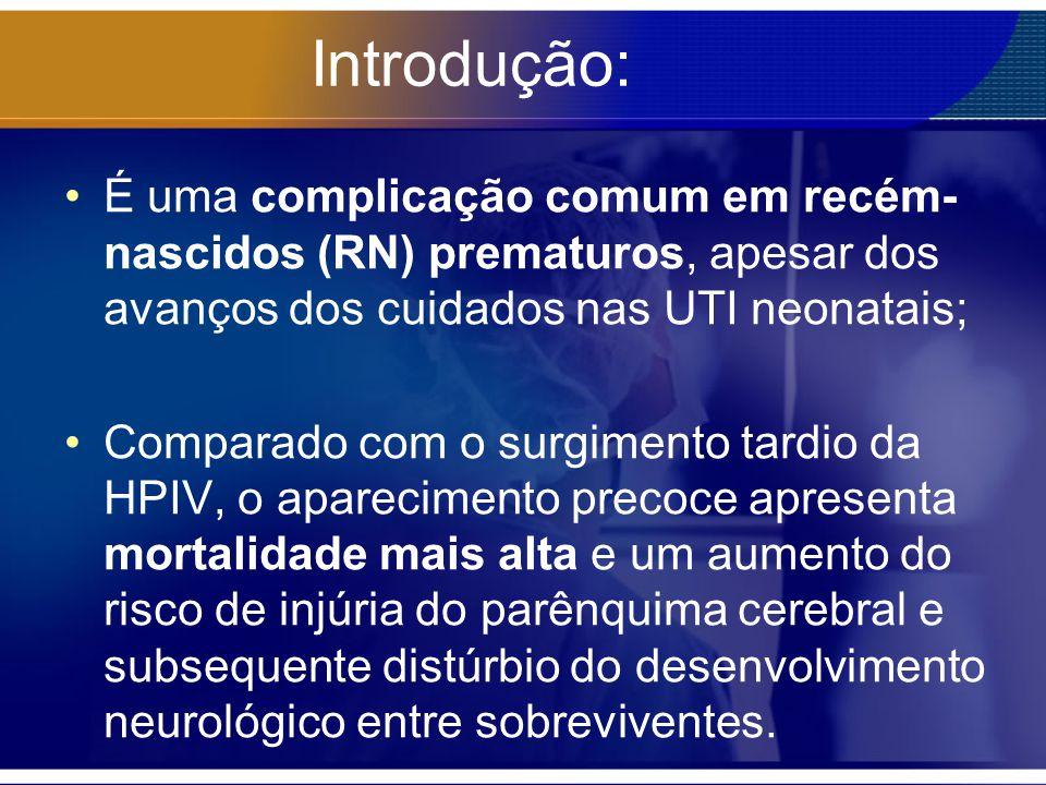 Introdução: É uma complicação comum em recém-nascidos (RN) prematuros, apesar dos avanços dos cuidados nas UTI neonatais;