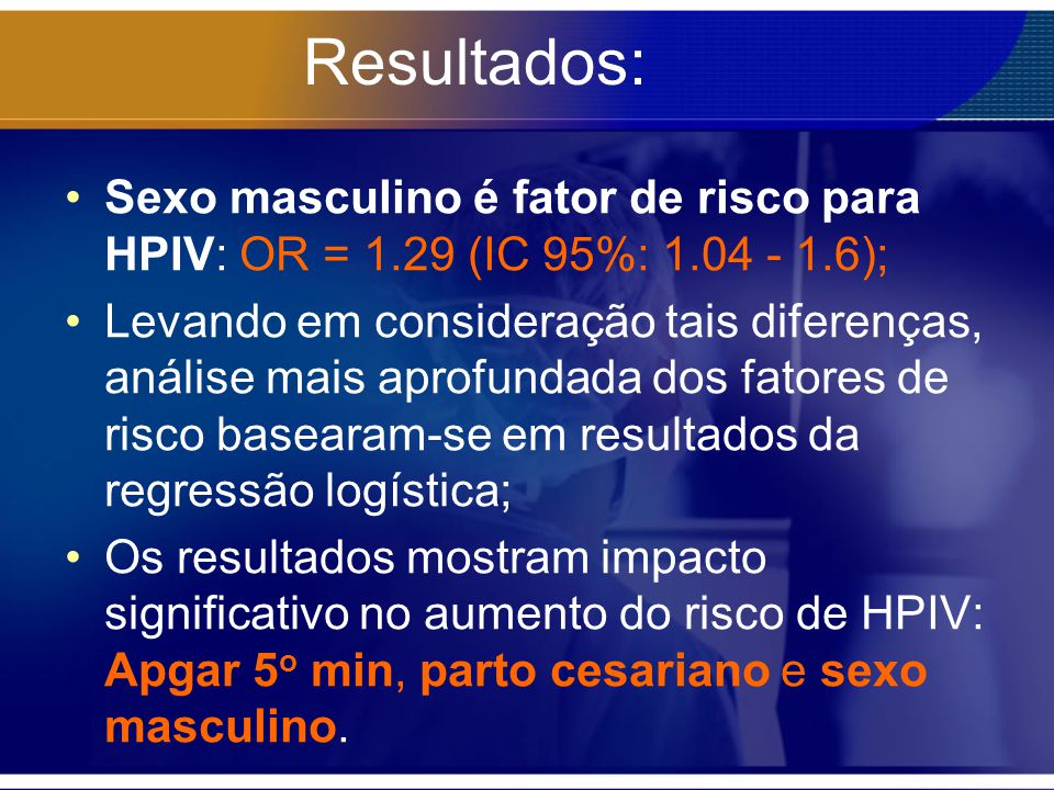 Resultados: Sexo masculino é fator de risco para HPIV: OR = 1.29 (IC 95%: 1.04 - 1.6);