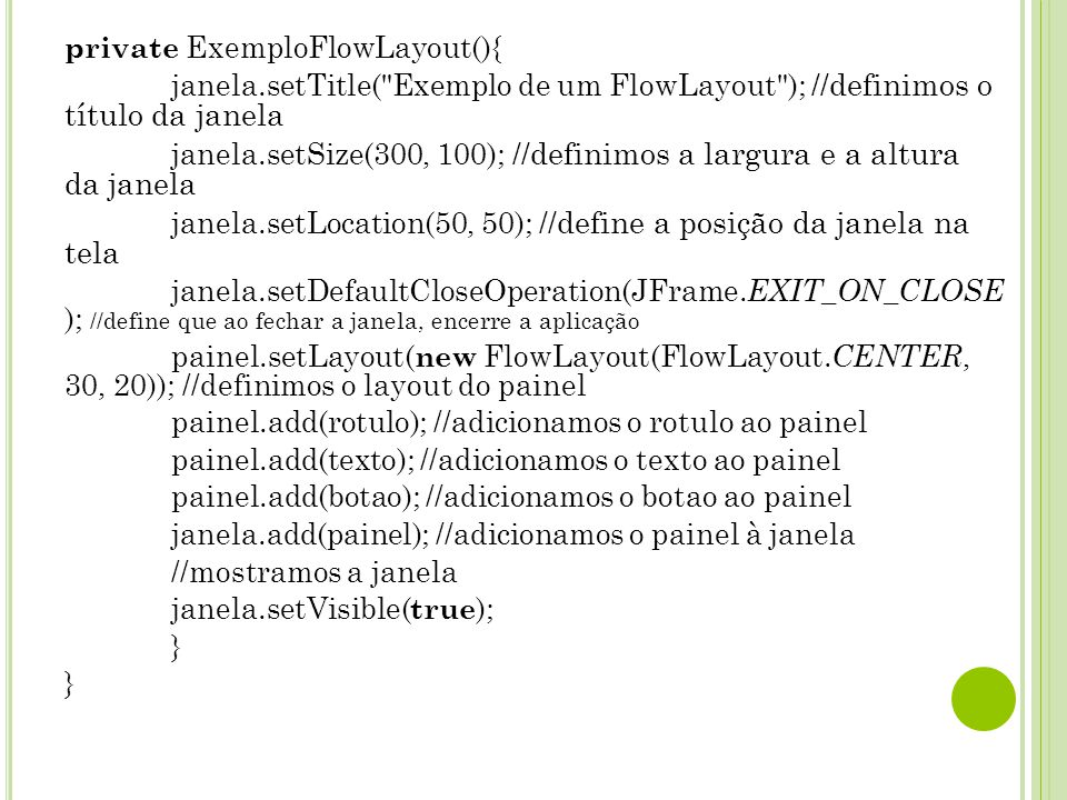 private ExemploFlowLayout(){ janela