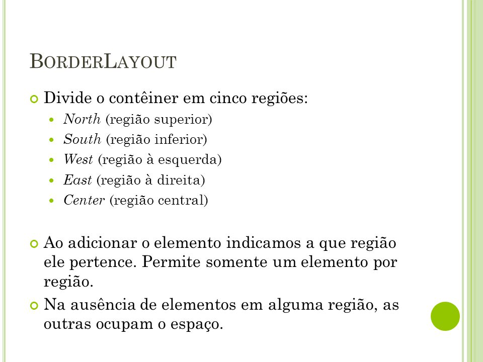 BorderLayout Divide o contêiner em cinco regiões: