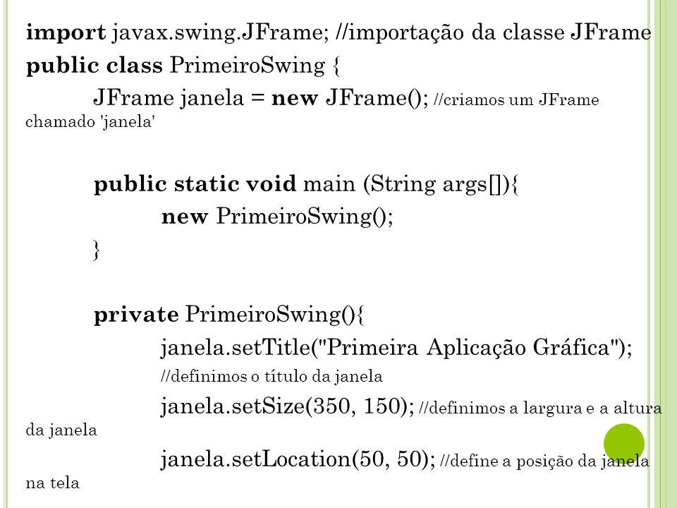 import javax.swing.JFrame; //importação da classe JFrame
