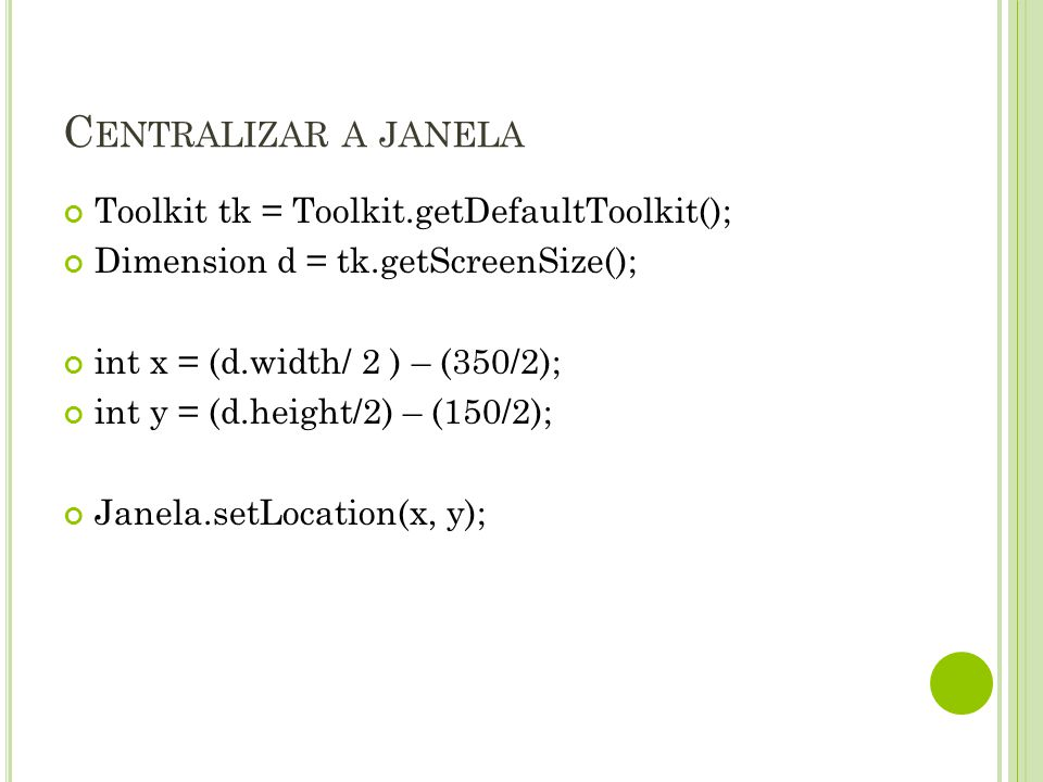 Centralizar a janela Toolkit tk = Toolkit.getDefaultToolkit();