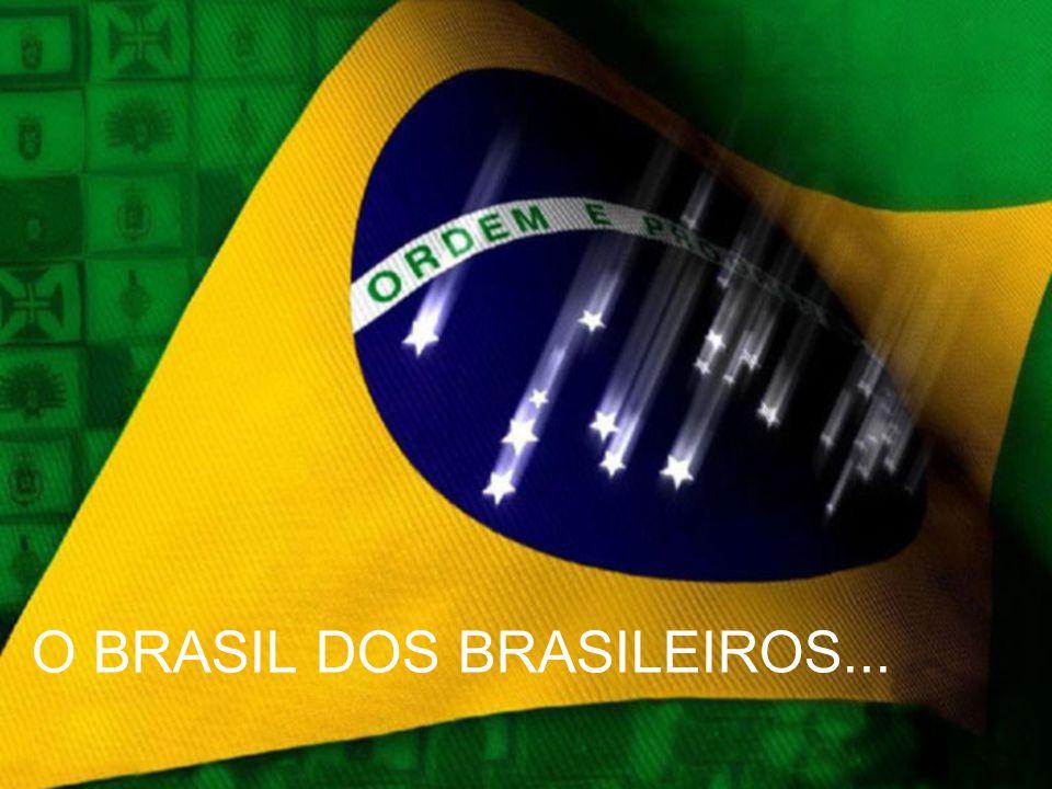 O BRASIL DOS BRASILEIROS...