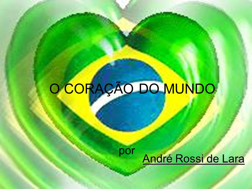 O CORAÇÃO DO MUNDO André Rossi de Lara por