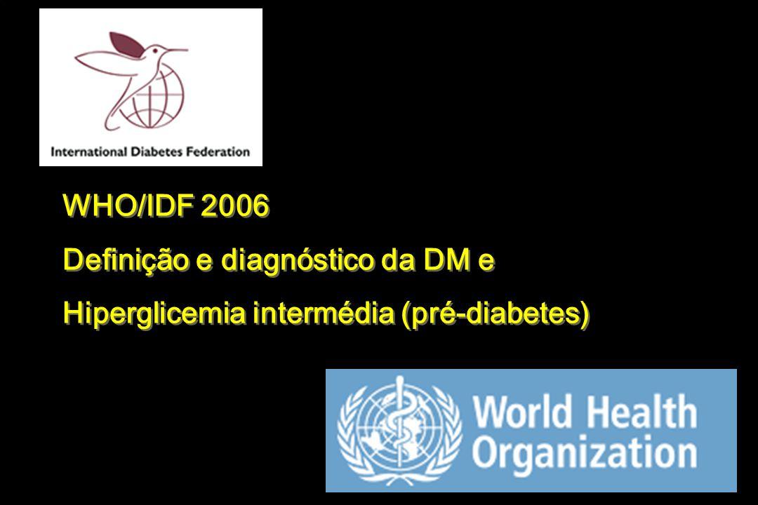 WHO/IDF 2006 Definição e diagnóstico da DM e Hiperglicemia intermédia (pré-diabetes)