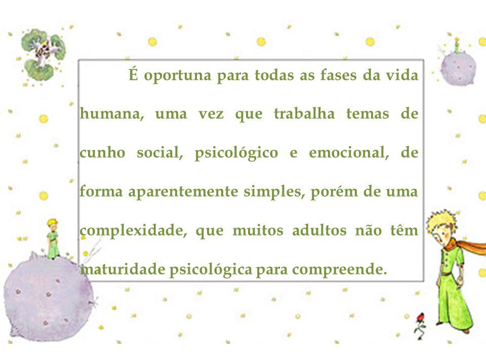 É oportuna para todas as fases da vida humana, uma vez que trabalha temas de cunho social, psicológico e emocional, de forma aparentemente simples, porém de uma complexidade, que muitos adultos não têm maturidade psicológica para compreende.