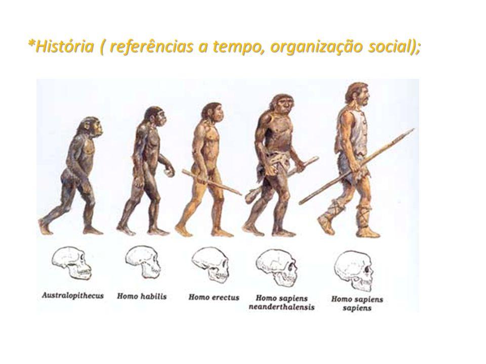 *História ( referências a tempo, organização social);
