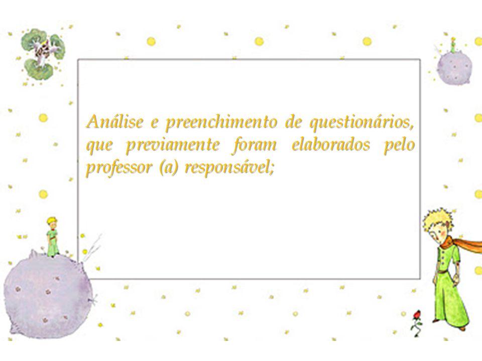 Análise e preenchimento de questionários, que previamente foram elaborados pelo professor (a) responsável;