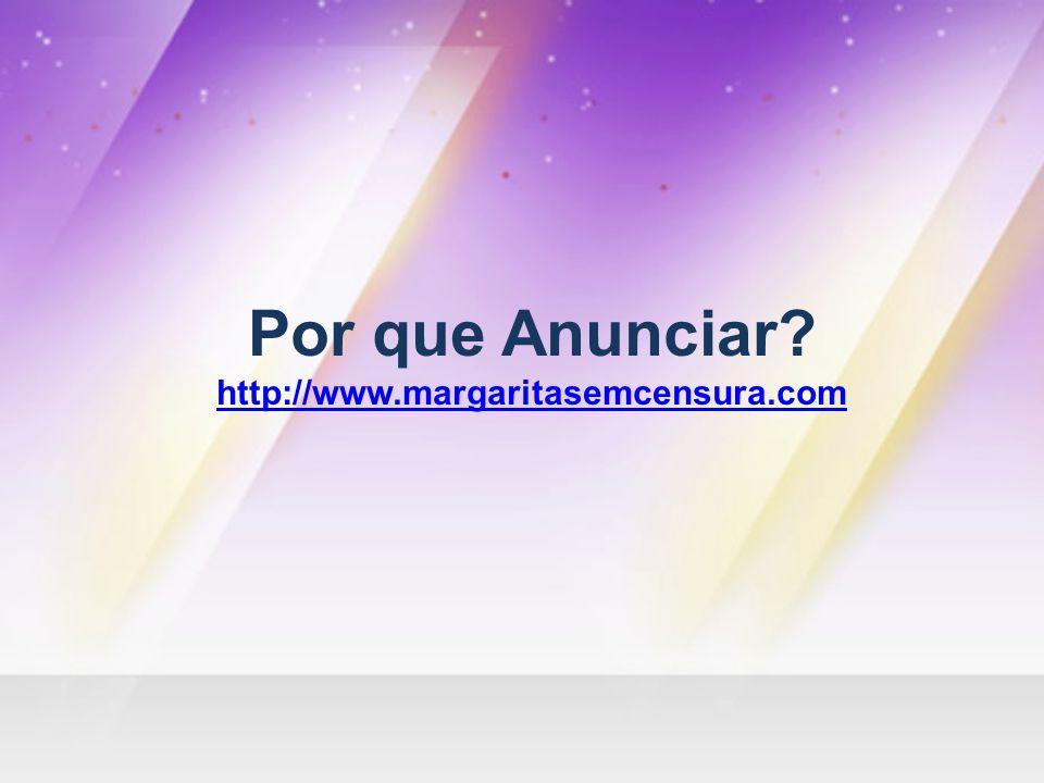Por que Anunciar http://www.margaritasemcensura.com