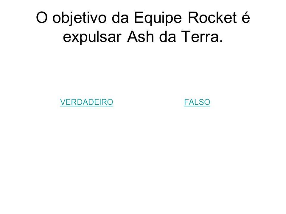 O objetivo da Equipe Rocket é expulsar Ash da Terra.