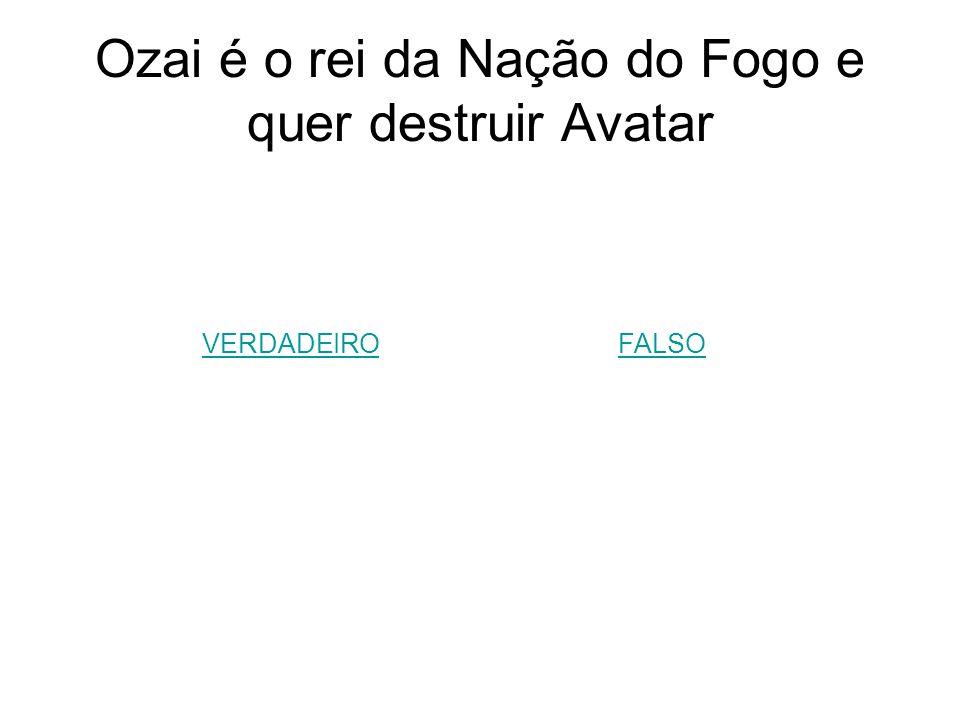Ozai é o rei da Nação do Fogo e quer destruir Avatar
