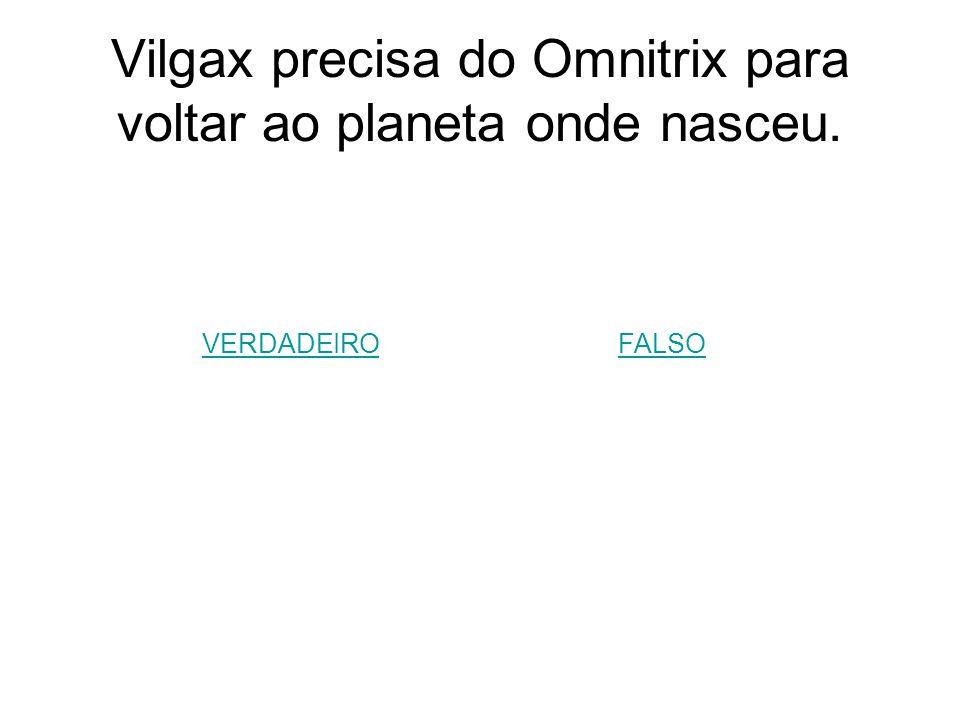 Vilgax precisa do Omnitrix para voltar ao planeta onde nasceu.