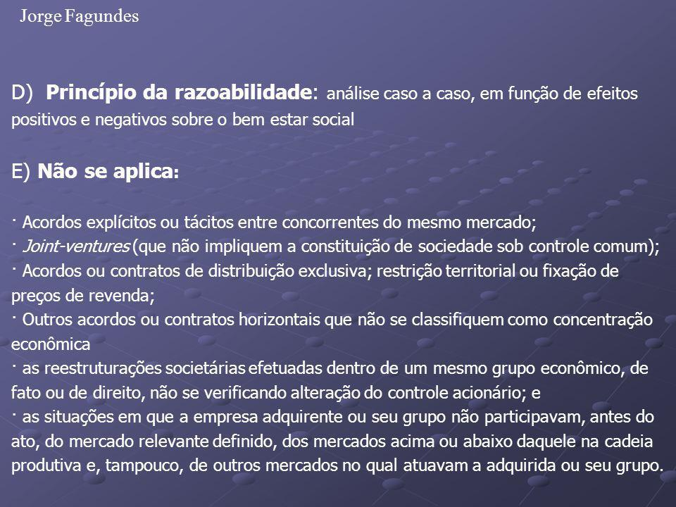 Jorge Fagundes D) Princípio da razoabilidade: análise caso a caso, em função de efeitos positivos e negativos sobre o bem estar social.
