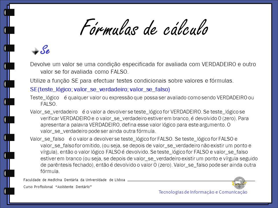 Fórmulas de cálculo Se. Devolve um valor se uma condição especificada for avaliada com VERDADEIRO e outro valor se for avaliada como FALSO.