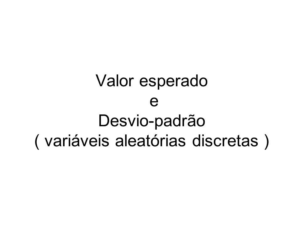 Valor esperado e Desvio-padrão ( variáveis aleatórias discretas )