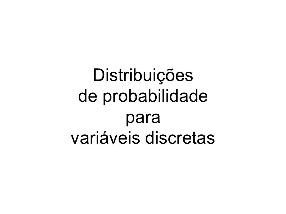 Distribuições de probabilidade para variáveis discretas