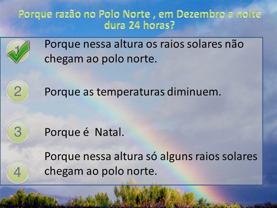 Porque razão no Polo Norte , em Dezembro a noite dura 24 horas