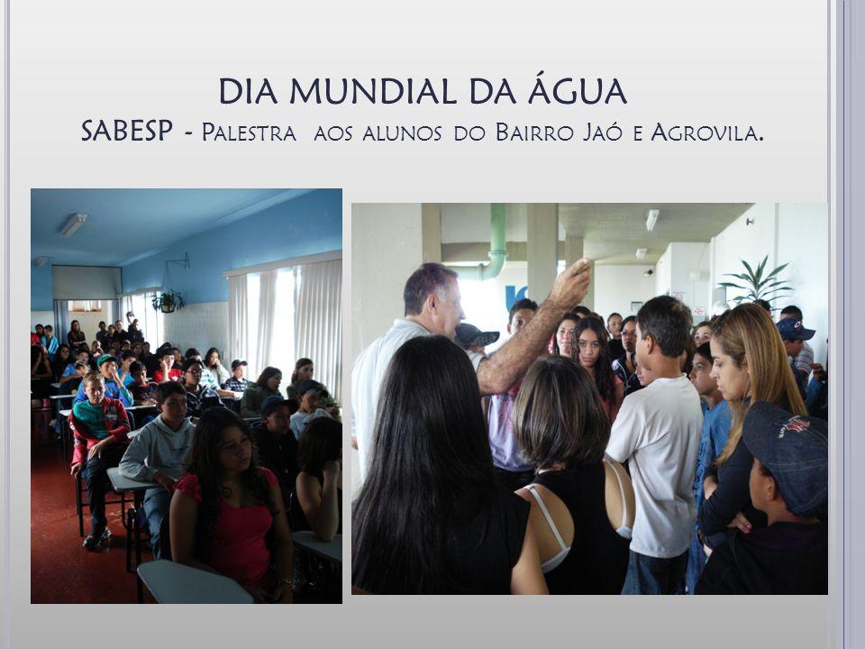 DIA MUNDIAL DA ÁGUA SABESP - Palestra aos alunos do Bairro Jaó e Agrovila.