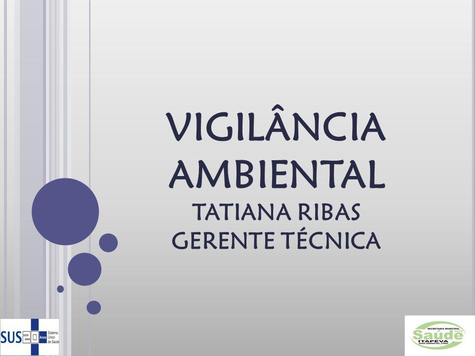 VIGILÂNCIA AMBIENTAL TATIANA RIBAS GERENTE TÉCNICA