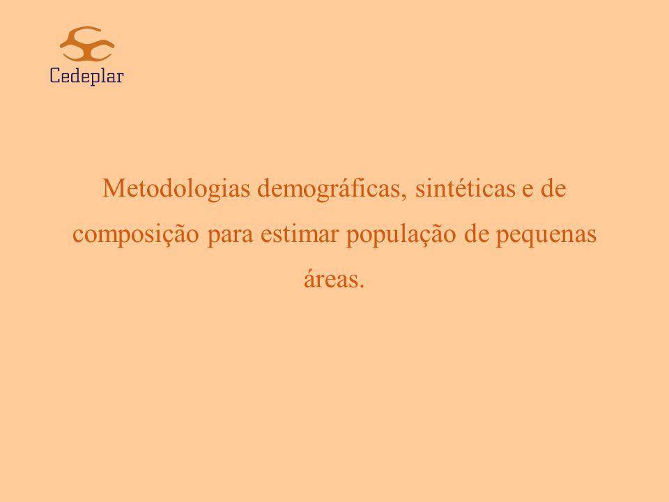 Metodologias demográficas, sintéticas e de composição para estimar população de pequenas áreas.