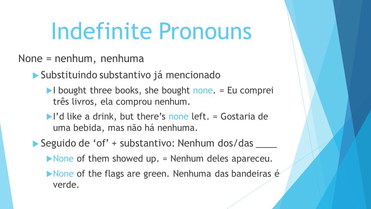 Indefinite Pronouns None = nenhum, nenhuma