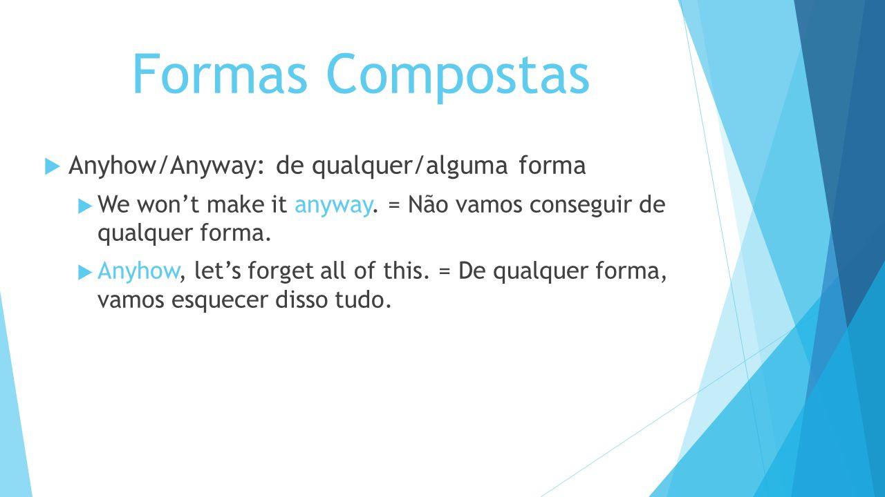 Formas Compostas Anyhow/Anyway: de qualquer/alguma forma