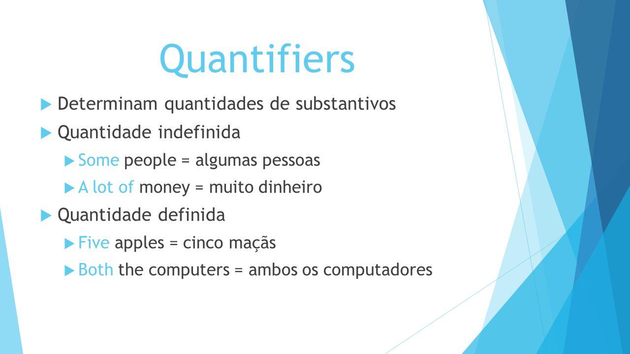 Quantifiers Determinam quantidades de substantivos