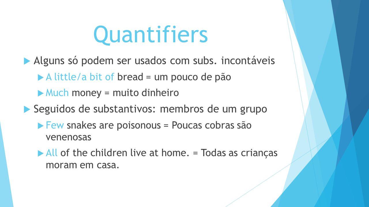 Quantifiers Alguns só podem ser usados com subs. incontáveis