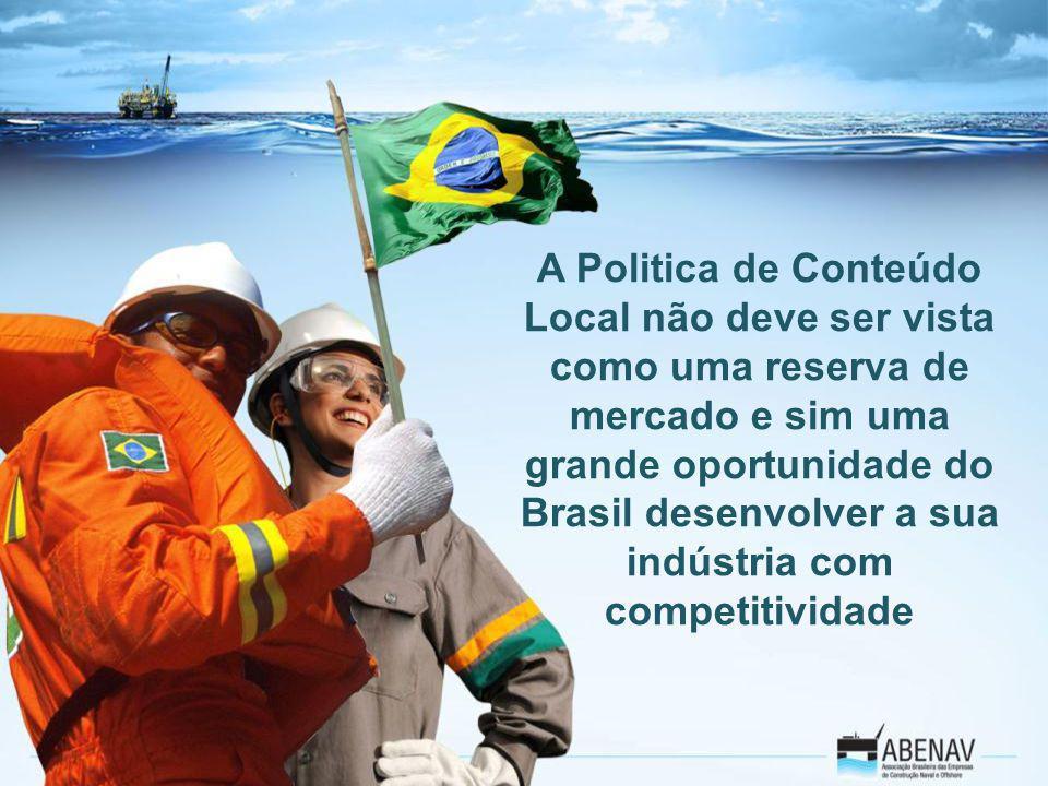 A Politica de Conteúdo Local não deve ser vista como uma reserva de mercado e sim uma grande oportunidade do Brasil desenvolver a sua indústria com competitividade