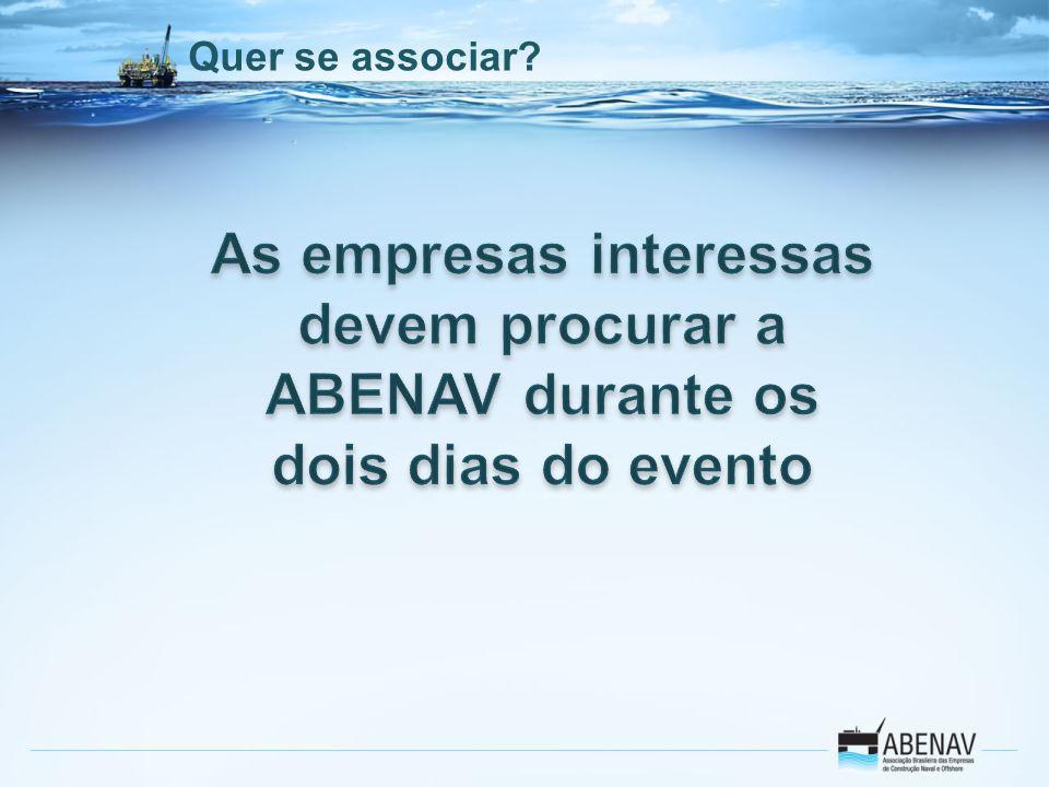 Quer se associar As empresas interessas devem procurar a ABENAV durante os dois dias do evento