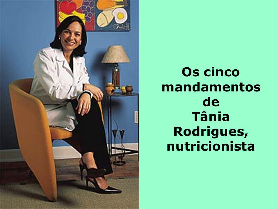 Os cinco mandamentos de Tânia Rodrigues, nutricionista